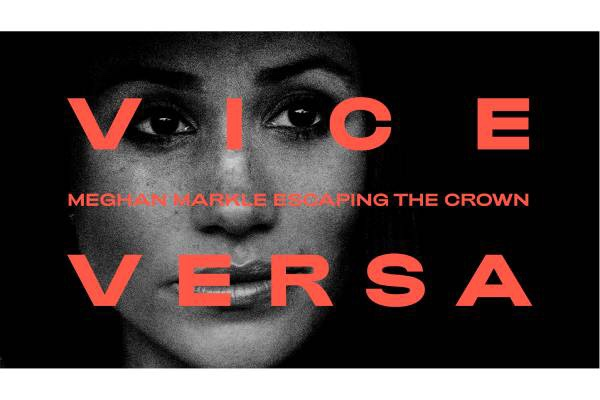 VICE VERSA:MeghanMarkle Escaping The Crown Documentary Airs Tonight